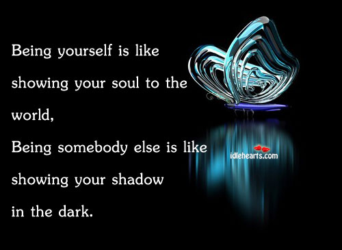 Being Yourself Is Like Showing Your Soul To The…