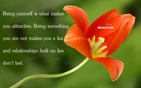 Being yourself Is What Makes You Attractive. Being Something You…