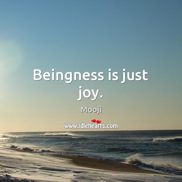 Beingness is just joy. Mooji Picture Quote