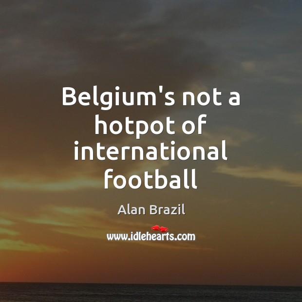 Image, Belgium's not a hotpot of international football