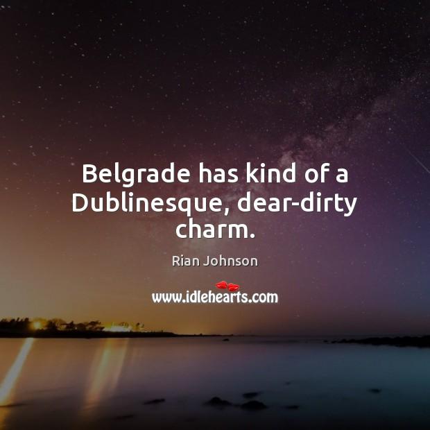 Image, Belgrade has kind of a Dublinesque, dear-dirty charm.