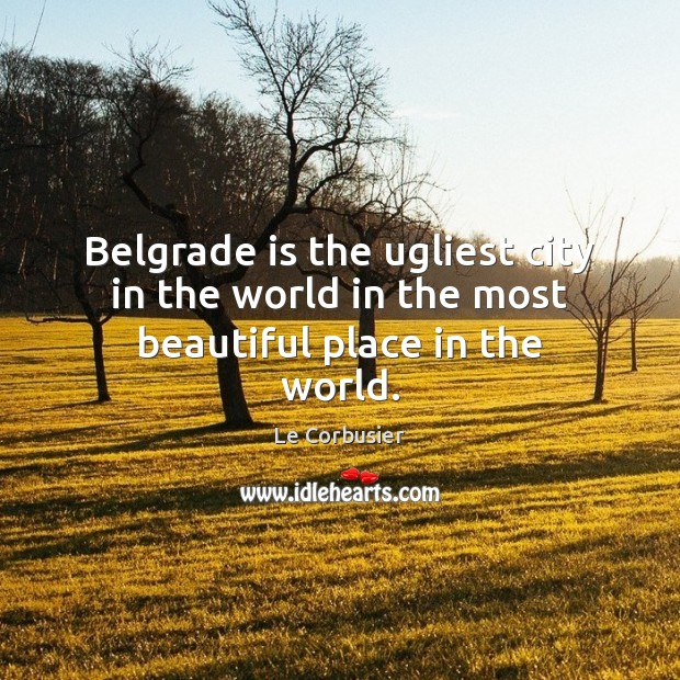 Image, Belgrade is the ugliest city in the world in the most beautiful place in the world.