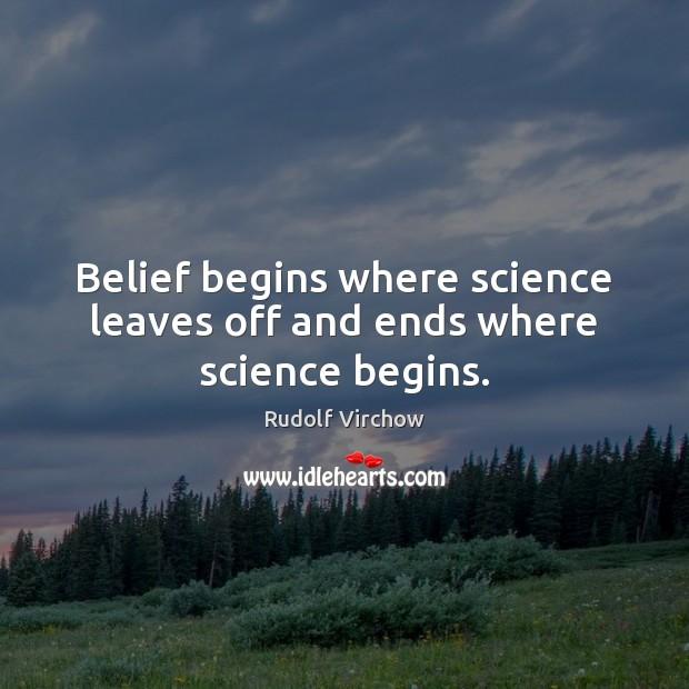 Image, Belief begins where science leaves off and ends where science begins.