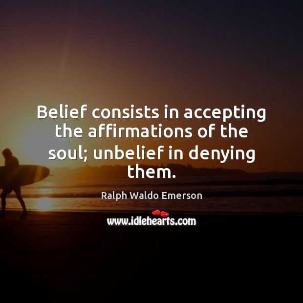 Belief consists in accepting the affirmations of the soul; unbelief in denying them. Image