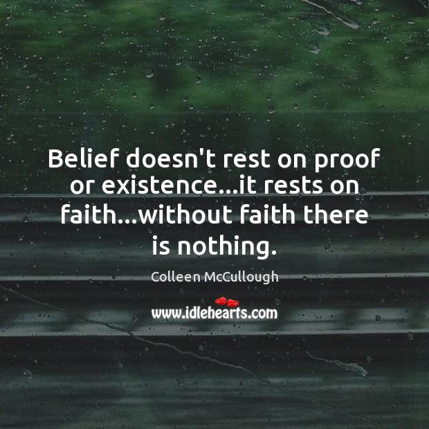 Belief doesn't rest on proof or existence…it rests on faith…without Image