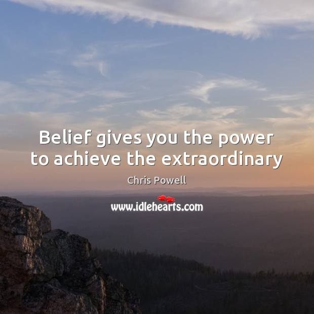 Belief gives you the power to achieve the extraordinary Image