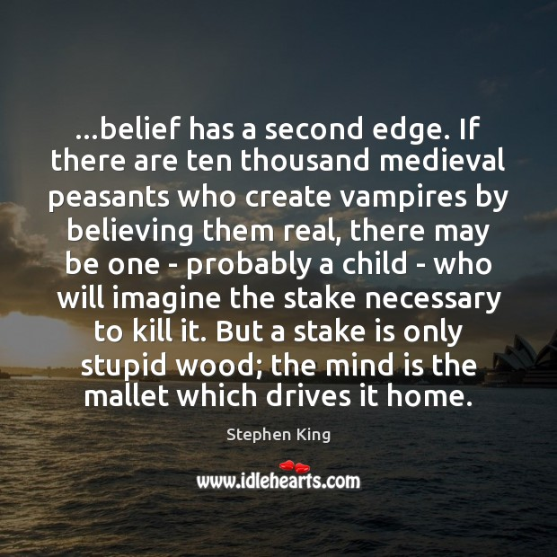 …belief has a second edge. If there are ten thousand medieval peasants Stephen King Picture Quote