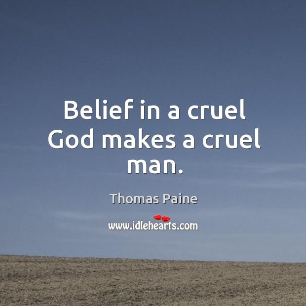 Image, Belief in a cruel God makes a cruel man.