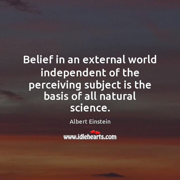 Image, Belief in an external world independent of the perceiving subject is the