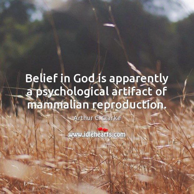 Image, Belief in God is apparently a psychological artifact of mammalian reproduction.