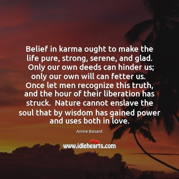 Belief in karma ought to make the life pure, strong, serene, and Image