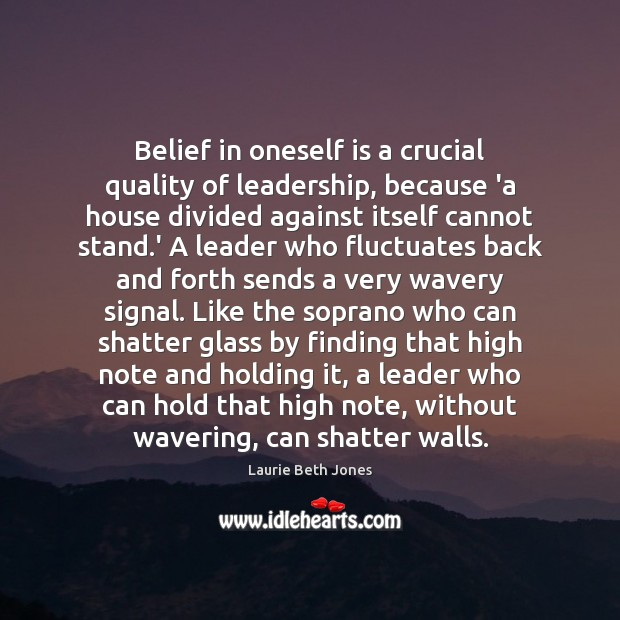 Belief in oneself is a crucial quality of leadership, because 'a house Laurie Beth Jones Picture Quote