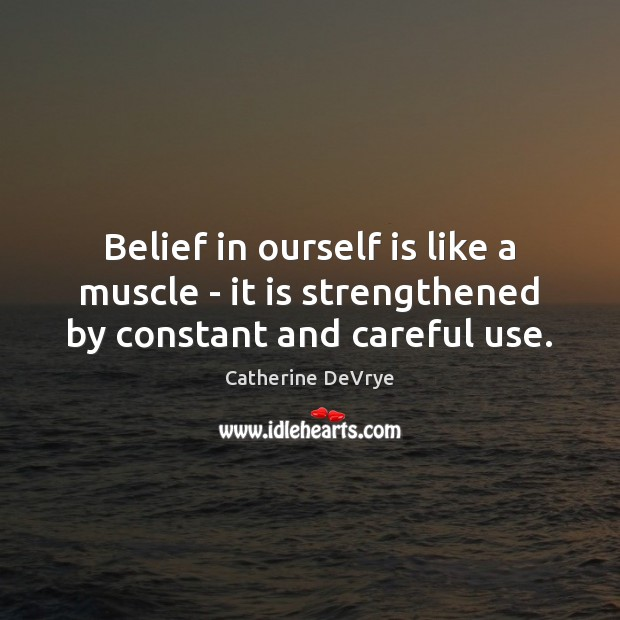 Image, Belief in ourself is like a muscle – it is strengthened by constant and careful use.