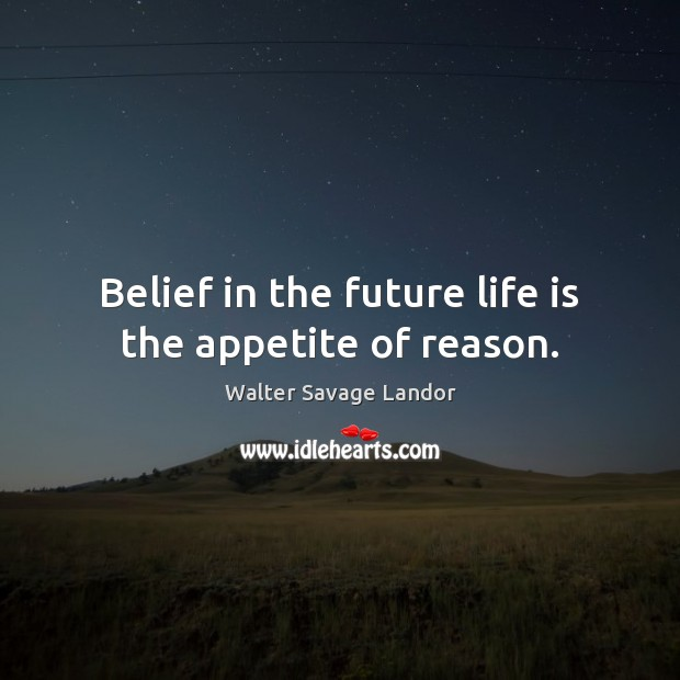 Image, Belief in the future life is the appetite of reason.