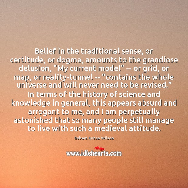 Belief in the traditional sense, or certitude, or dogma, amounts to the Image