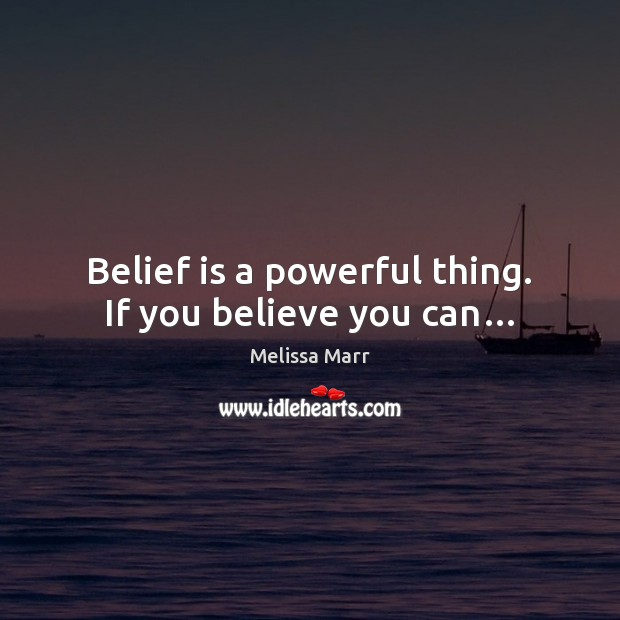 Belief is a powerful thing. If you believe you can… Belief Quotes Image