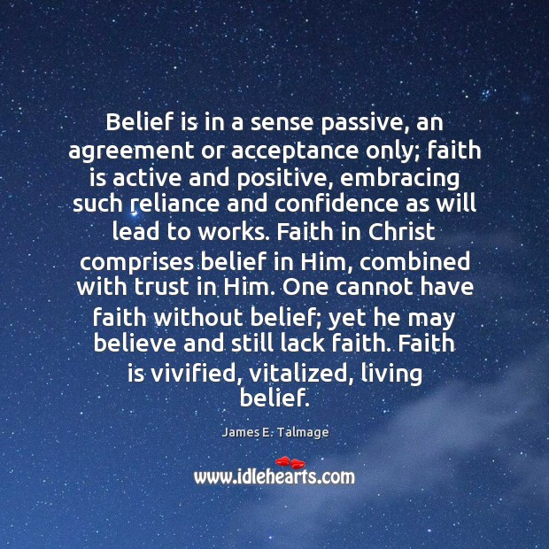 Belief is in a sense passive, an agreement or acceptance only; faith Image