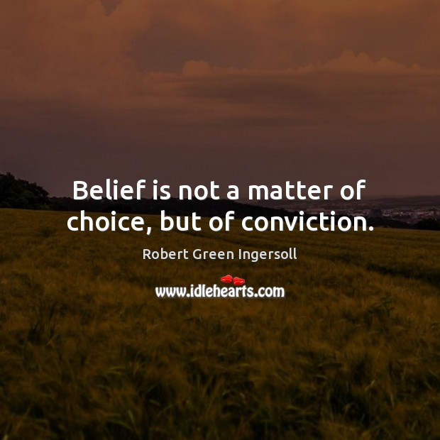 Belief is not a matter of choice, but of conviction. Belief Quotes Image
