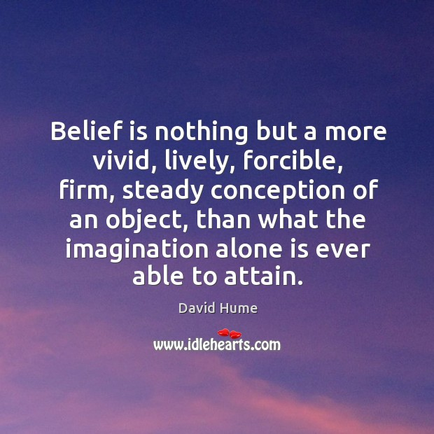 Belief is nothing but a more vivid, lively, forcible Belief Quotes Image