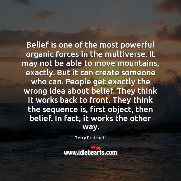 Belief is one of the most powerful organic forces in the multiverse. Image