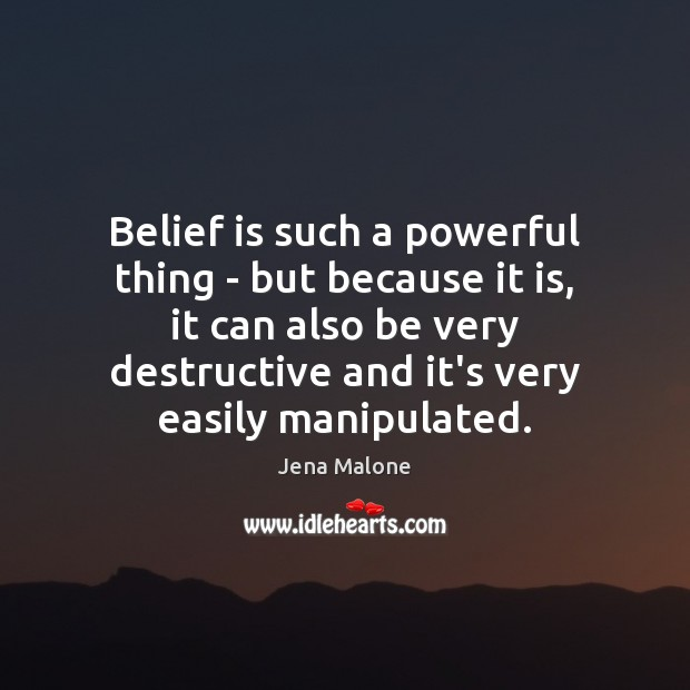Belief is such a powerful thing – but because it is, it Image