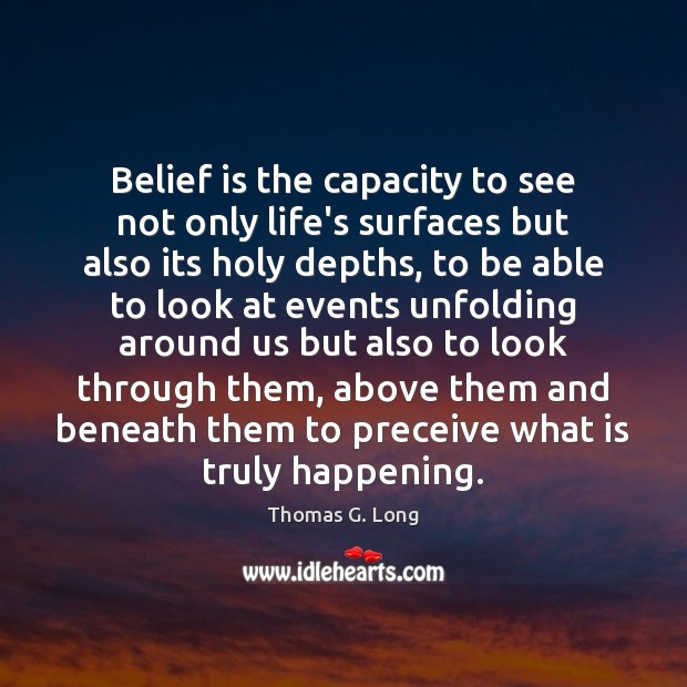 Belief is the capacity to see not only life's surfaces but also Image