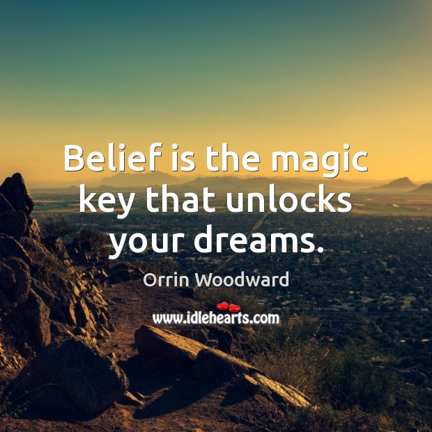 Image, Belief is the magic key that unlocks your dreams.