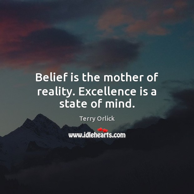 Belief is the mother of reality. Excellence is a state of mind. Image