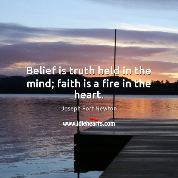 Belief is truth held in the mind; faith is a fire in the heart. Belief Quotes Image