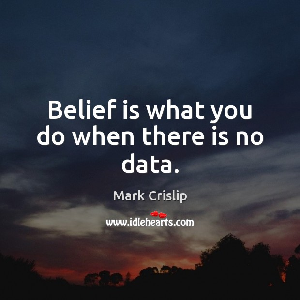 Belief is what you do when there is no data. Belief Quotes Image