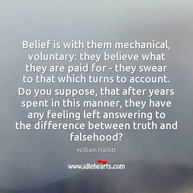 Belief is with them mechanical, voluntary: they believe what they are paid Image