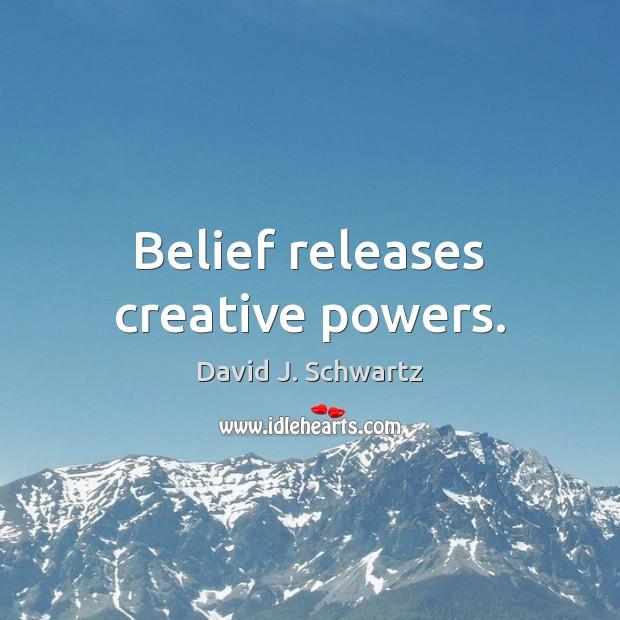 Belief releases creative powers. David J. Schwartz Picture Quote
