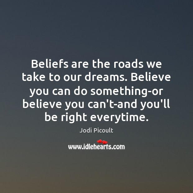 Beliefs are the roads we take to our dreams. Believe you can Image