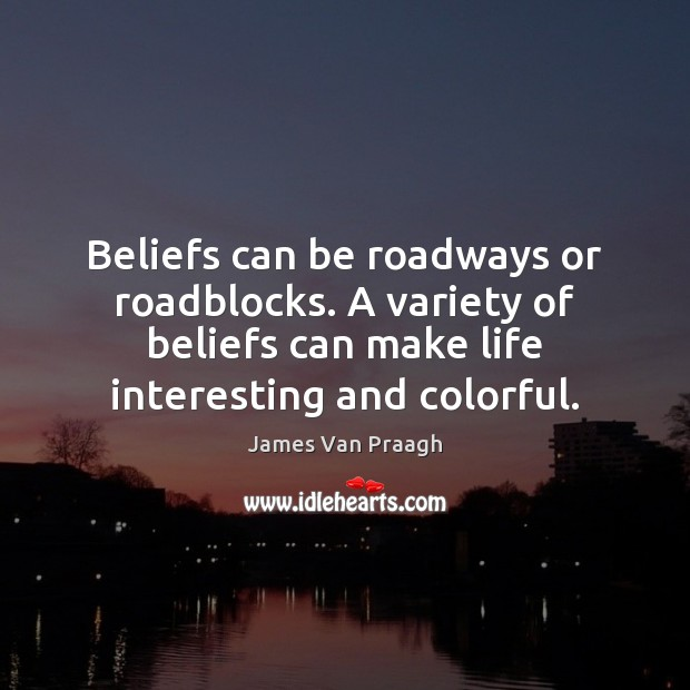 Image, Beliefs can be roadways or roadblocks. A variety of beliefs can make