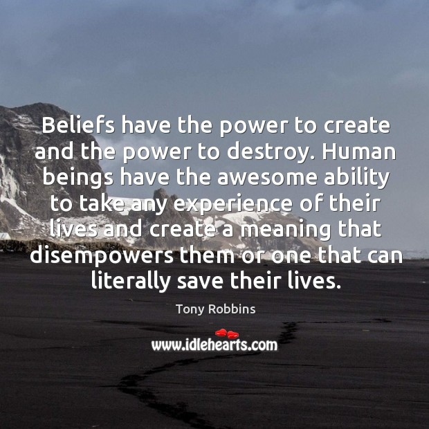 Image, Beliefs have the power to create and the power to destroy.