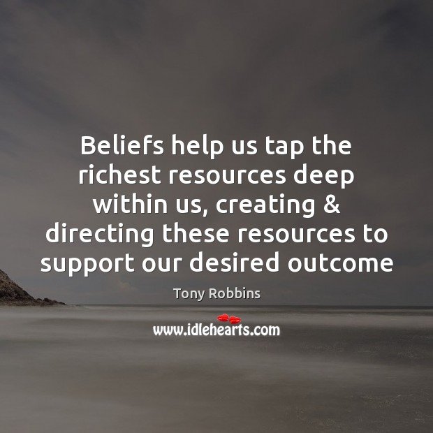 Beliefs help us tap the richest resources deep within us, creating & directing Tony Robbins Picture Quote