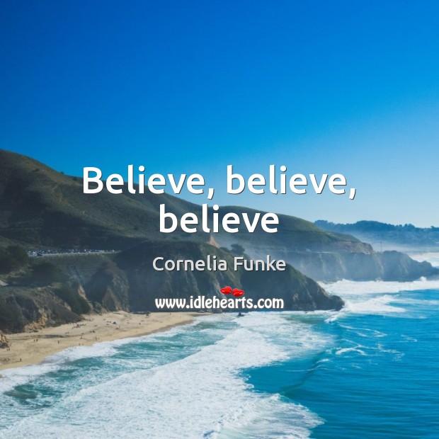 Believe, believe, believe Image