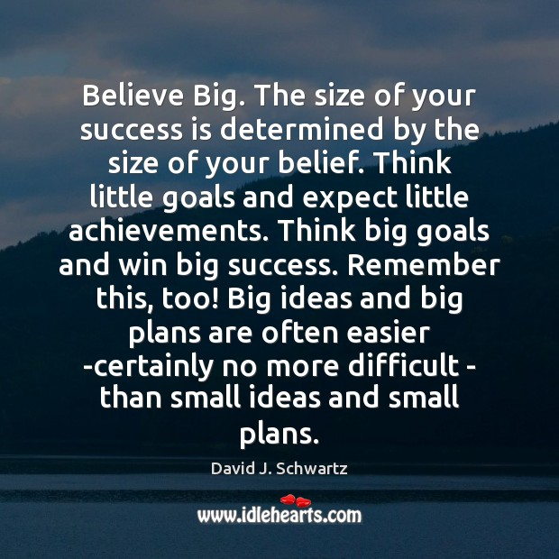 Believe Big. The size of your success is determined by the size Image