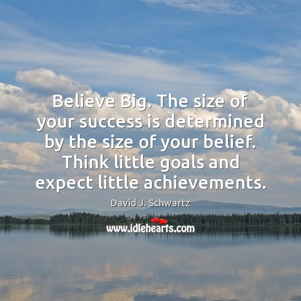 Believe Big. The size of your success is determined by the size David J. Schwartz Picture Quote