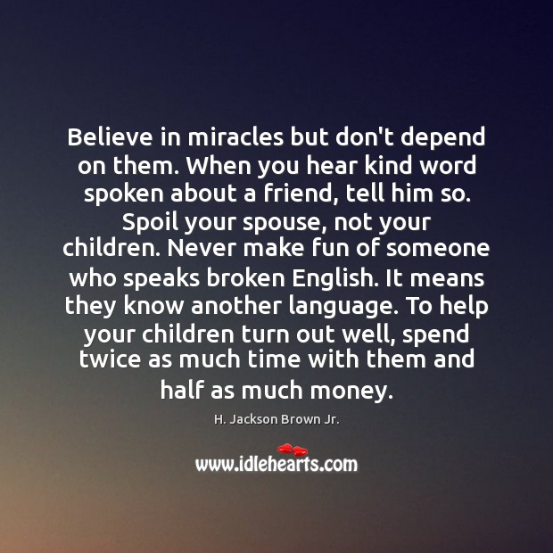 Believe In Miracles But Dont Depend On Them When You Hear Kind