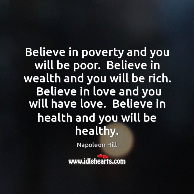 Image, Believe in poverty and you will be poor.  Believe in wealth and