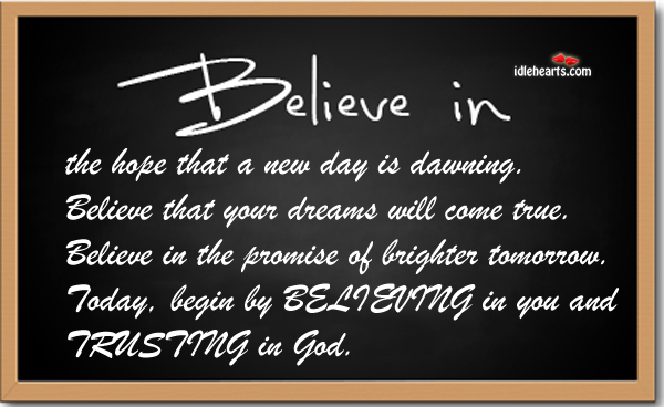 Believe In The Hope That A New Day Is Dawning…