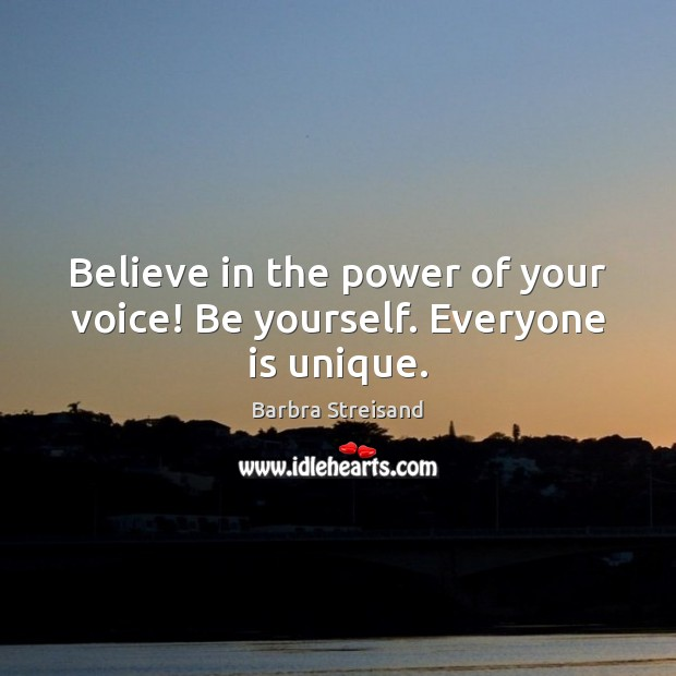 Barbra Streisand Picture Quote image saying: Believe in the power of your voice! Be yourself. Everyone is unique.