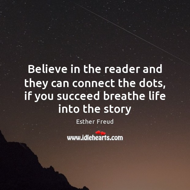 Believe in the reader and they can connect the dots, if you Image