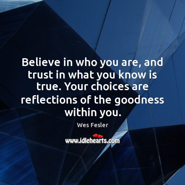 Believe in who you are, and trust in what you know is Image