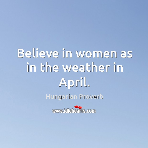 Image, Believe in women as in the weather in april.