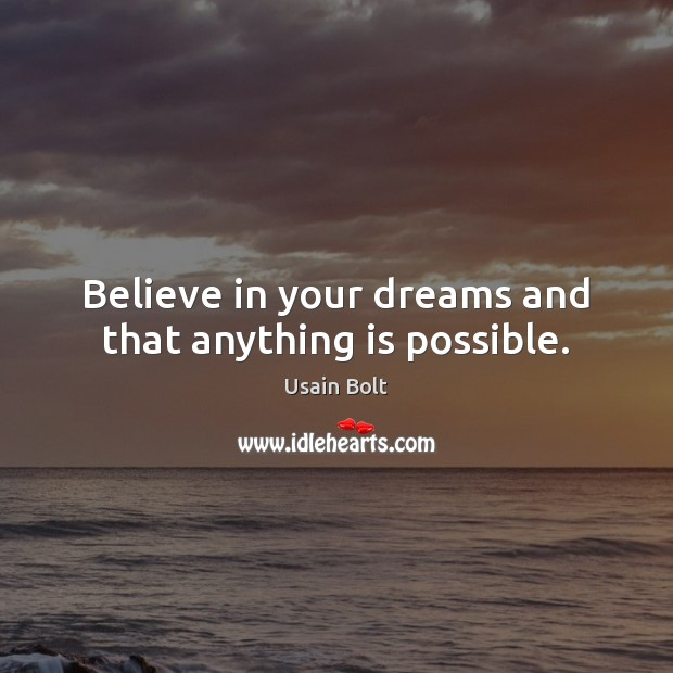 Believe in your dreams and that anything is possible. Usain Bolt Picture Quote