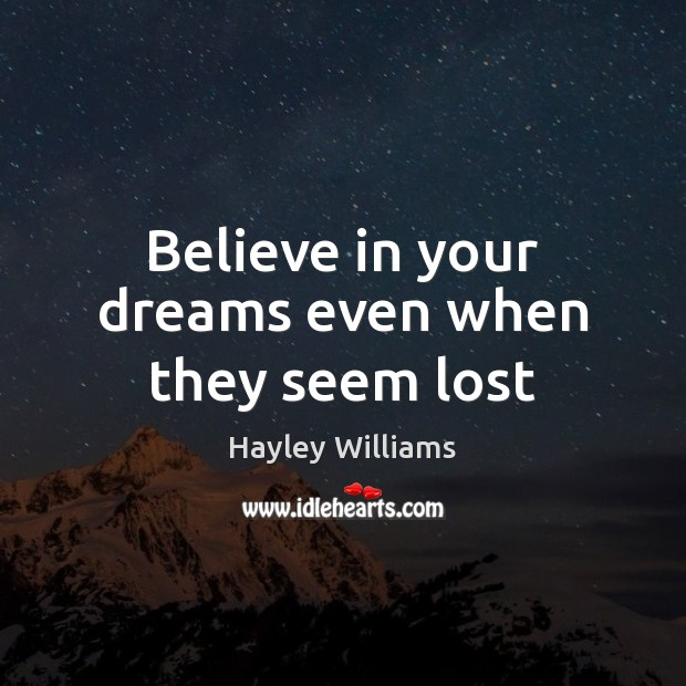 Believe in your dreams even when they seem lost Hayley Williams Picture Quote