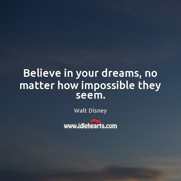 Believe in your dreams, no matter how impossible they seem. Image