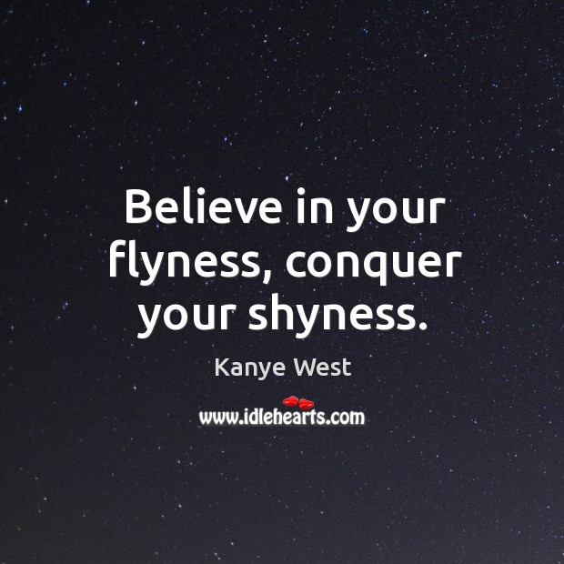 Image, Believe in your flyness, conquer your shyness.
